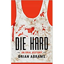 Die Hard: An Oral History (Kindle Single)