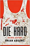 Die Hard: An Oral History (Kindle Single)