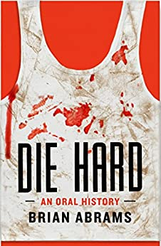 Die Hard: An Oral History (Kindle Single) by [Abrams, Brian]