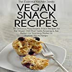 Vegan Snack Recipes: 30 Delicious Plant Based Snack Recipes for the Vegan Diet That Taste Amazing & Are Perfect for Snacking, Parties or Anytime You're Hungry: Essential Kitchen Series, Book 36 | Heather Hope