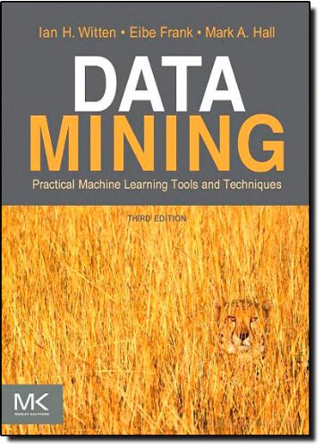 Data Mining: Practical Machine Learning Tools and Techniques, Third Edition (The Morgan Kaufmann Series in Data Management Systems)