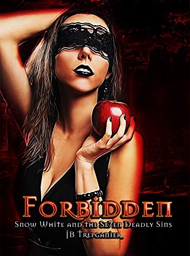 Forbidden: Snow White and the Se7en Deadly Sins (Fairy Tales that Bite Back Book 1) by [Trepagnier, JB]