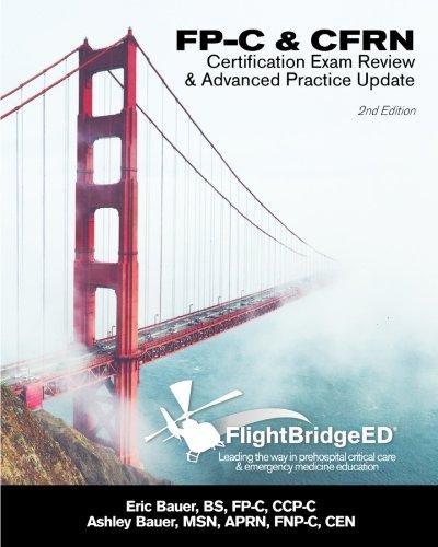 (FlightBridgeED, LLC - FP-C/CFRN Certification Review & Advanced Practice Update: FP-C, CCP-C, CFRN, CCRN, CEN, CTRN advanced certification review study guide)