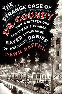 Book Cover: The Strange Case of Dr. Couney: How a Mysterious European Showman Saved Thousands of American Babies