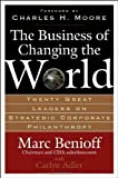 img - for The Business of Changing the World: Twenty Great Leaders on Strategic Corporate Philanthropy by Marc Benioff (2006-09-28) book / textbook / text book