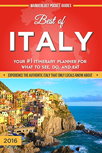 Italy Travel Guide: Best of Italy - Your #1 Source for What to See, Do, and Eat in Italy (Wanderlust Pocket Guides - Italy Travel Guides)