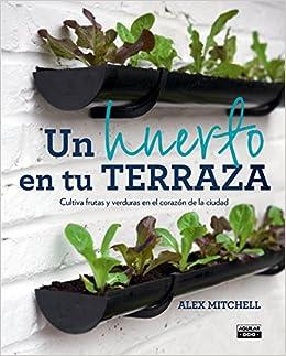 Un huerto en tu terraza (Ocio y tiempo libre): Amazon.es: Mitchell ...