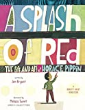 A Splash of Red: The Life and Art of Horace Pippin (Schneider Family Book Awards - Young Children's Book Winner)
