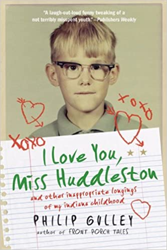 I Love You Miss Huddleston and Other Inappropriate Longings of My Indiana Childhood
