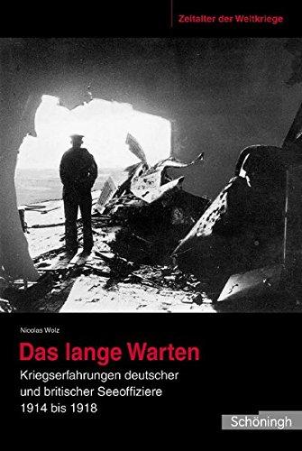 Das lange Warten. Kriegserfahrungen deutscher und britischer Seeoffiziere 1914 bis 1918, Zeitalter der Weltkriege Band 3