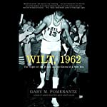 Wilt, 1962: The Night of 100 Points and the Dawn of a New Era | Gary M. Pomerantz