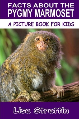 Facts About the Pygmy Marmoset (A Picture Book For Kids, Vol 147)
