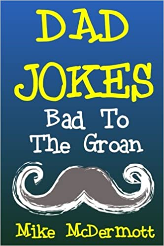 Dad Jokes Bad To The Groan Fathers Day Gift Idea Dads Birthday Christmas For Paperback Large Print Jun 3 2018