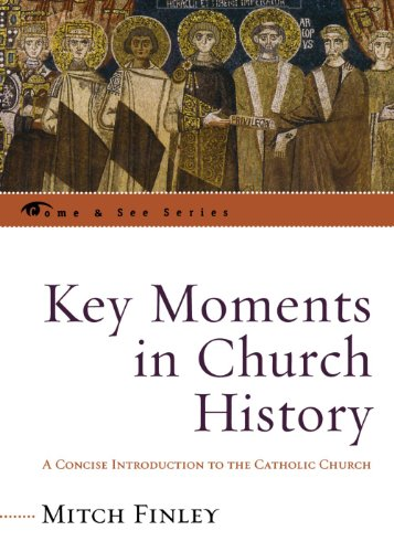 Key Moments in Church History: A Concise Introduction to the Catholic Church (The Come & See Series)