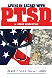 Living in Secret with PTSD a Spouse Perspective, Ma Ccadc Desiree S. McGuire, 0578140101