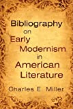 Bibliography on Early Modernism in American Literature, Charles E. Miller, 1440105979