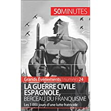 La guerre civile espagnole, berceau du franquisme: Les 1 000 jours d'une lutte fratricide (Grands Événements t. 24) (French Edition)