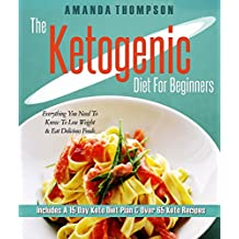 Ketogenic Diet For Beginners: Everything You Need To Know To Lose Weight & Eat Delicious Foods (Includes A 15-Day Keto Diet Plan & Over 65 Keto Recipes)