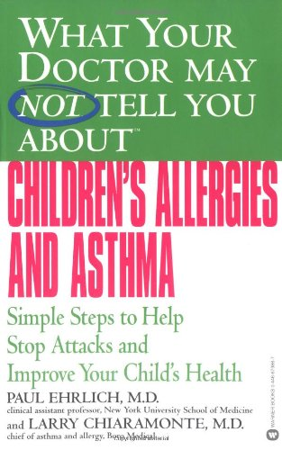 What Your Doctor May Not Tell You About(TM) Children's Allergies and Asthma: Simple Steps to Help Stop Attacks and Improve Your Child's Health pdf epub