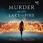 Murder on the Lake of Fire: Mourning Dove Mysteries, Book 1 | Mikel J. Wilson