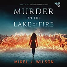 Murder on the Lake of Fire: Mourning Dove Mysteries, Book 1 Audiobook by Mikel J. Wilson Narrated by Hugh Bradley