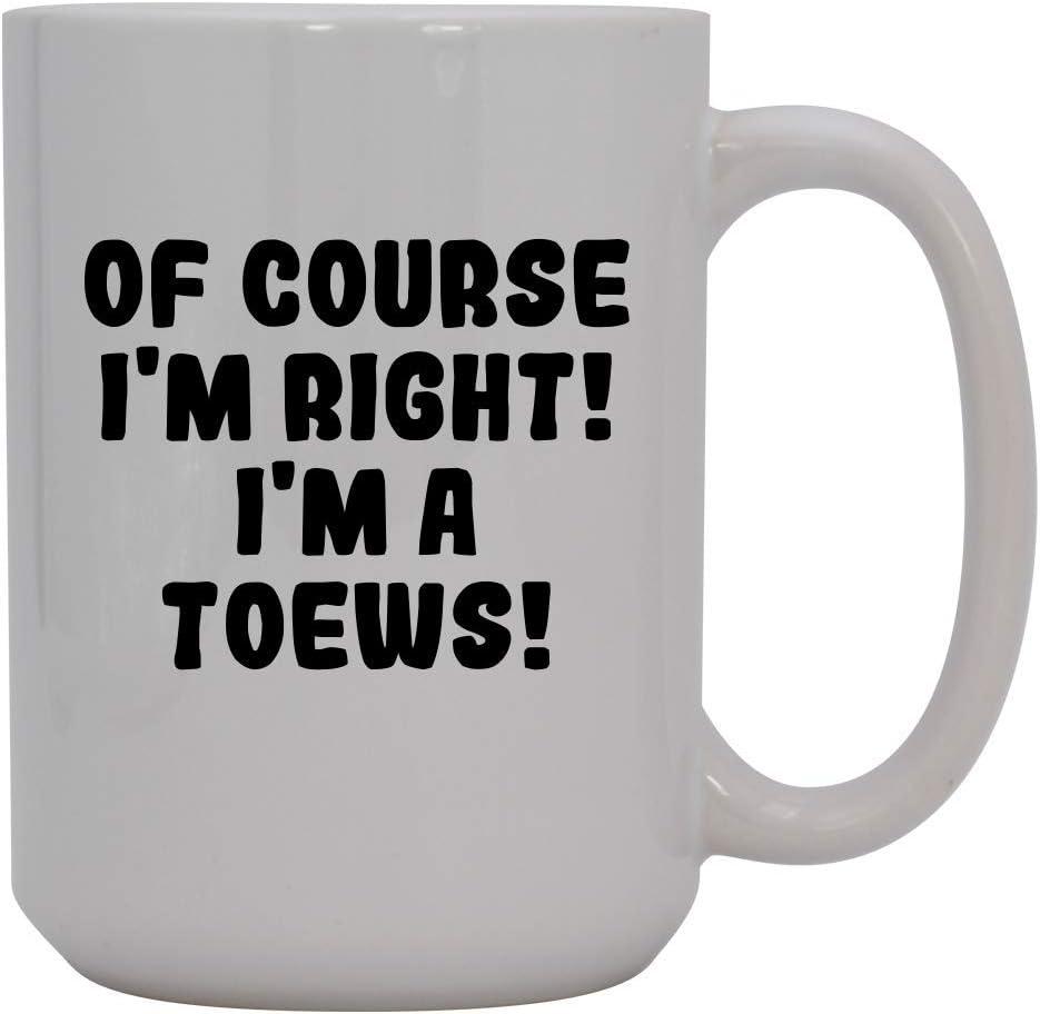 Of Course I'm Right! I'm A Toews! - 15oz Ceramic Coffee Mug, White