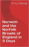 Norwich and the Norfolk Broads of England in 3 Days (the best of cities)