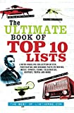 The Ultimate Book of Top Ten Lists: A Mind-Boggling Collection of Fun, Fascinating and Bizarre Facts on Movies, Music, Sports, Crime, Ce