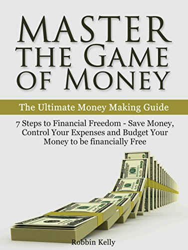 Download PDF Master the Game of Money - The Ultimate Money Making Guide - 7 Steps to Financial Freedom - Save Money, Control Your Expenses And Budget Your Money to be financially Free