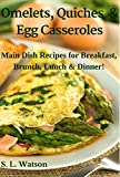 Omelets, Quiches & Egg Casseroles: Main Dish Recipes For Breakfast, Brunch, Lunch & Dinner! (Southern Cooking Recipes Book 21)
