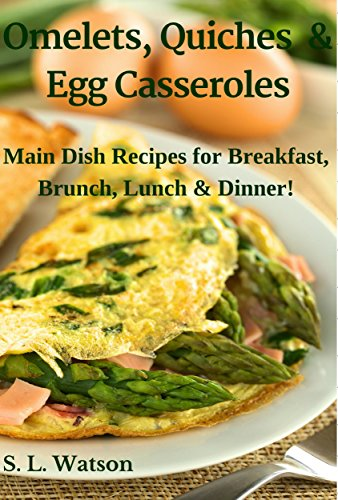 Omelets, Quiches & Egg Casseroles: Main Dish Recipes For Breakfast, Brunch, Lunch & Dinner! (Southern Cooking Recipes Book 21) by [Watson, S. L.]