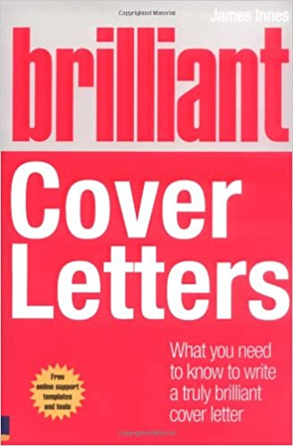 Brilliant cover letters what you need to know to write a truly brilliant cover letters what you need to know to write a truly brilliant cover letter brilliant business amazon james innes 9780273724636 books expocarfo Images