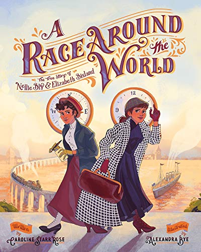 A Race Around the World: The True Story of Nellie Bly and Elizabeth Bisland (She Made History) (Nellie Bly Around The World In 80 Days)
