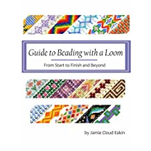 Guide to Beading with a Loom: From Start to Finish and Beyond (English Edition)