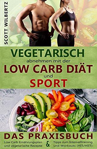 Amazon Com Vegetarisch Abnehmen Mit Der Low Carb Diat Und Sport