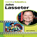 John Lasseter: The Whiz Who Made Pixar King (Legends of Animation) Audiobook by Jeff Lenburg Narrated by Stan Jenson