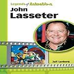 John Lasseter: The Whiz Who Made Pixar King (Legends of Animation) | Jeff Lenburg