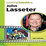 John Lasseter: The Whiz Who Made Pixar King (Legends of Animation)