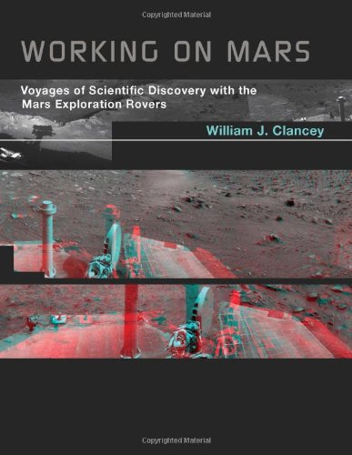 Working on Mars: Voyages of Scientific Discovery with the Mars Exploration Rovers (The MIT Press)