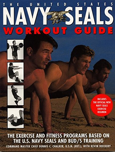 The United States Navy SEALs Workout Guide : The Exercises and Fitness Programs Used by the U.S. Navy SEALS and Bud's (Navy Training)