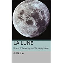 La lune: Une mini-monographie perspicace (French Edition)