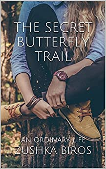 The Secret Butterfly Trail: An Ordinary Life by [Biros, Zushka]