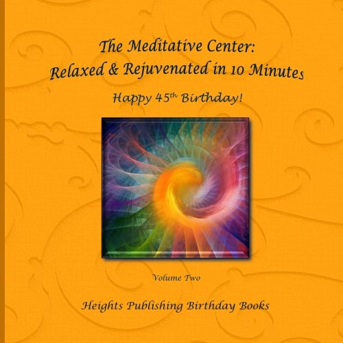 Happy 45th Birthday! Relaxed & Rejuvenated in 10 Minutes Volume Two: Exceptionally beautiful birthday gift, in Novelty & More, brief meditations, ... birthday card, in Office, in All Departments