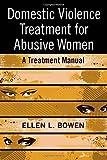 Domestic Violence Treatment for Abusive Women: A Treatment Manual by Bowen, Ellen L. (2008) Paperback