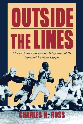 Search : Outside the Lines: African Americans and the Integration of the National Football League by Charles K. Ross (2001-05-01)