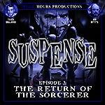 SUSPENSE, Episode 3: The Return of the Sorcerer | John C. Alsedek,Dana Perry-Hayes