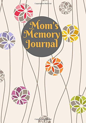 """Download Mom's Memory Journal: Preserve Memories, Leave Your Legacy, Memoirs Log, Journal, Keepsake Notebook For Mothers To Fill In With others Inspirational 7""""x10"""" Paperback (Parents Gift) (Volume 7) pdf"""