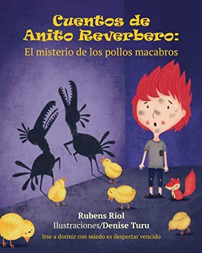 Cuentos de Anito Reverbero: El misterio de los pollos macabros (Spanish Edition)]()