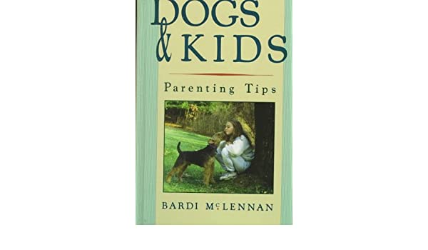 Dogs and Kids: Parenting Tips: Bardi McLennan, Shon Cox