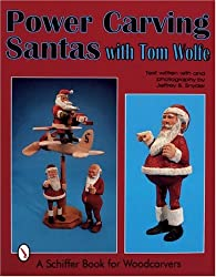 POWER CARVING SANTAS WITH TOM WOLFE (Schiffer Book for Woodcarvers)
